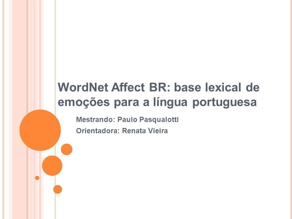 WordNet Affect BR: base lexical de emoções para a língua portuguesa Mestrando: Paulo Pasqualotti Orientadora: Renata Vieira