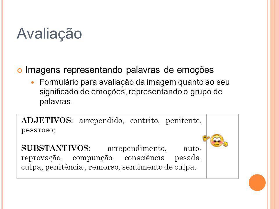 Avaliação Imagens representando palavras de emoções Formulário para avaliação da imagem quanto ao seu significado de emoções, representando o grupo de