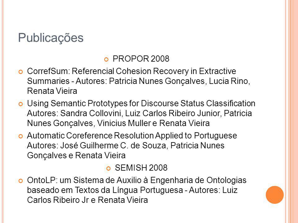 Publicações PROPOR 2008 CorrefSum: Referencial Cohesion Recovery in Extractive Summaries - Autores: Patricia Nunes Gonçalves, Lucia Rino, Renata Vieir