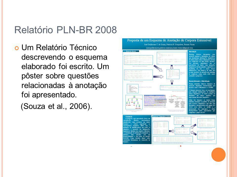 Relatório PLN-BR 2008 Um Relatório Técnico descrevendo o esquema elaborado foi escrito. Um pôster sobre questões relacionadas à anotação foi apresenta