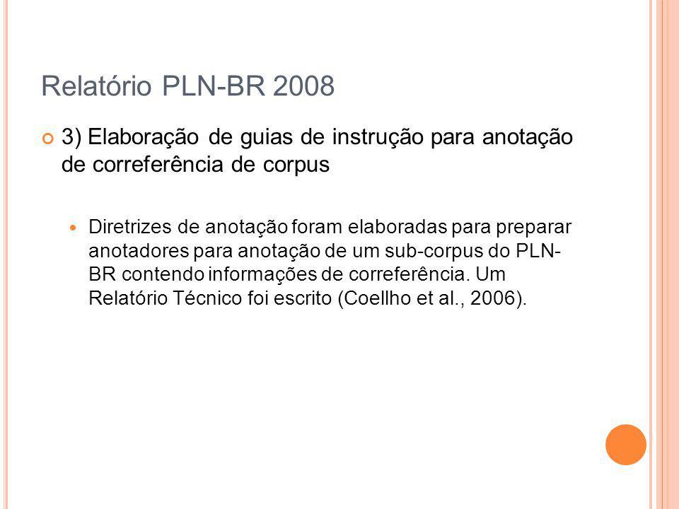 Relatório PLN-BR 2008 3) Elaboração de guias de instrução para anotação de correferência de corpus Diretrizes de anotação foram elaboradas para prepar