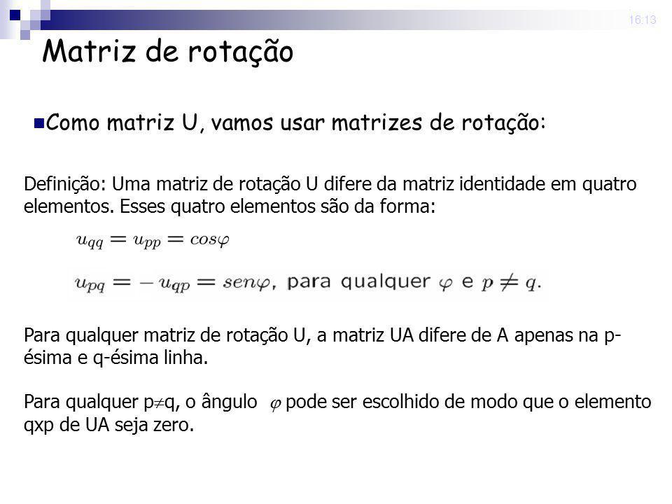 25 Nov 2008. 16:13 Matriz de rotação Definição: Uma matriz de rotação U difere da matriz identidade em quatro elementos. Esses quatro elementos são da