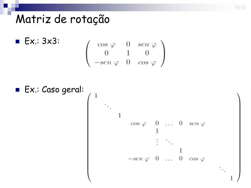 25 Nov 2008. 16:13 Matriz de rotação Ex.: 3x3: Ex.: Caso geral: