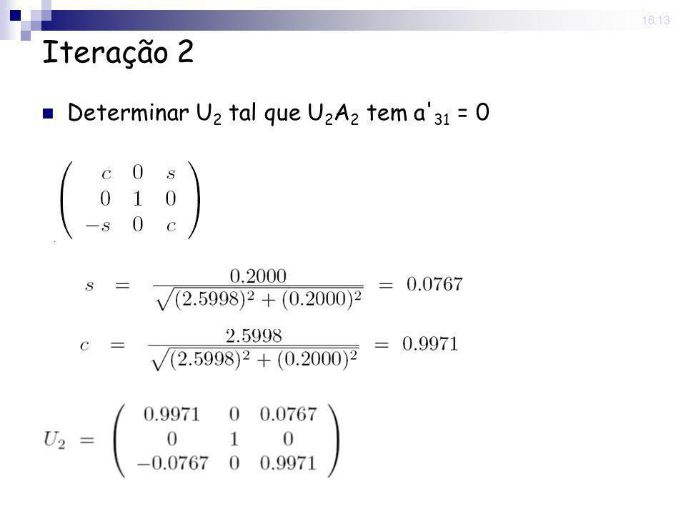 25 Nov 2008. 16:13 Iteração 2 Determinar U 2 tal que U 2 A 2 tem a' 31 = 0