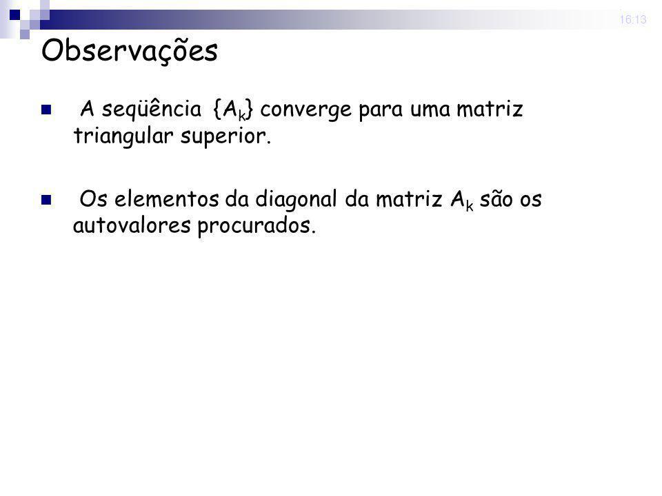 25 Nov 2008. 16:13 Observações A seqüência {A k } converge para uma matriz triangular superior. Os elementos da diagonal da matriz A k são os autovalo
