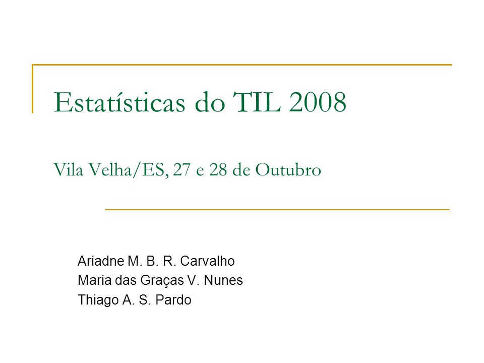 Estatísticas do TIL 2008 Vila Velha/ES, 27 e 28 de Outubro Ariadne M.