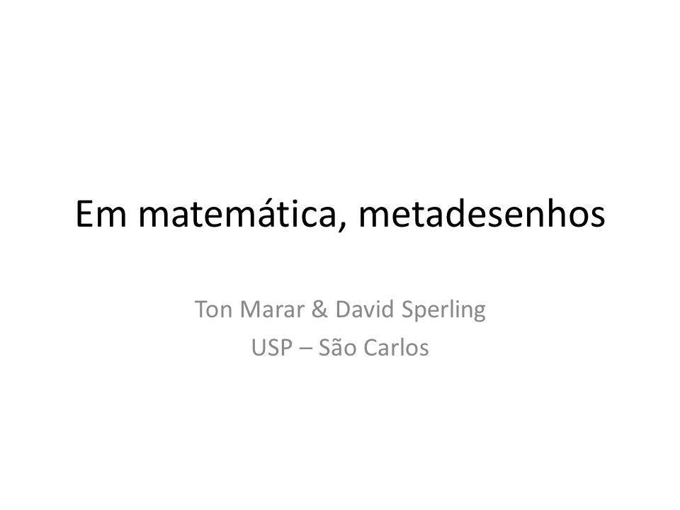 Em matemática, metadesenhos Ton Marar & David Sperling USP – São Carlos