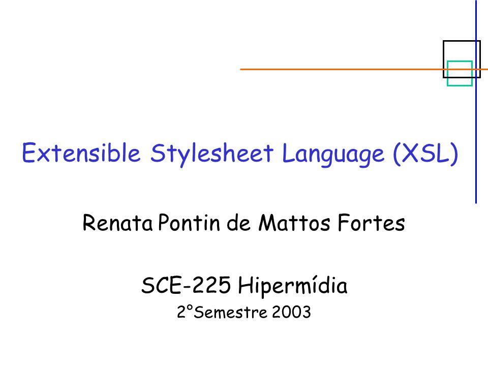Extensible Stylesheet Language (XSL) Renata Pontin de Mattos Fortes SCE-225 Hipermídia 2°Semestre 2003