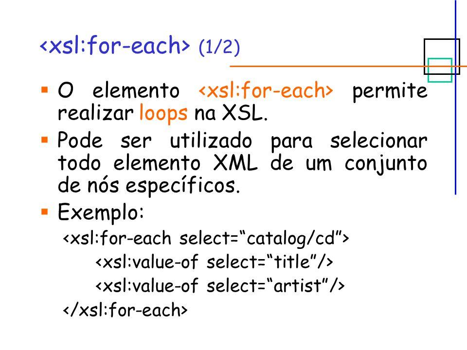 (1/2) O elemento permite realizar loops na XSL. Pode ser utilizado para selecionar todo elemento XML de um conjunto de nós específicos. Exemplo: