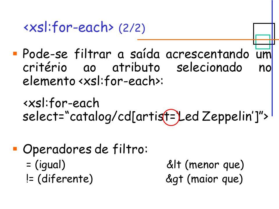 (2/2) Pode-se filtrar a saída acrescentando um critério ao atributo selecionado no elemento : Operadores de filtro: = (igual) &lt (menor que) != (diferente) &gt (maior que)