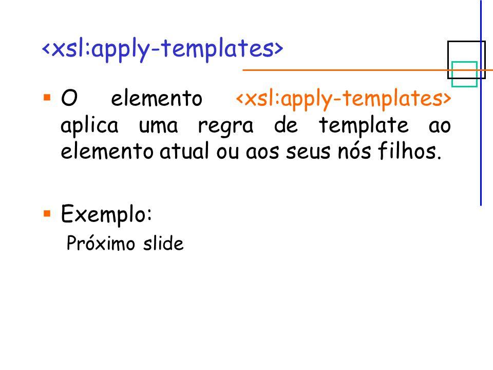 O elemento aplica uma regra de template ao elemento atual ou aos seus nós filhos.