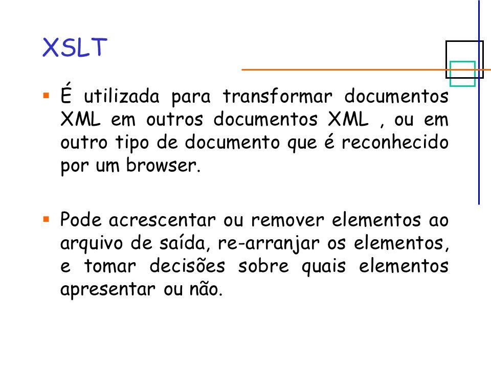 XSLT É utilizada para transformar documentos XML em outros documentos XML, ou em outro tipo de documento que é reconhecido por um browser.