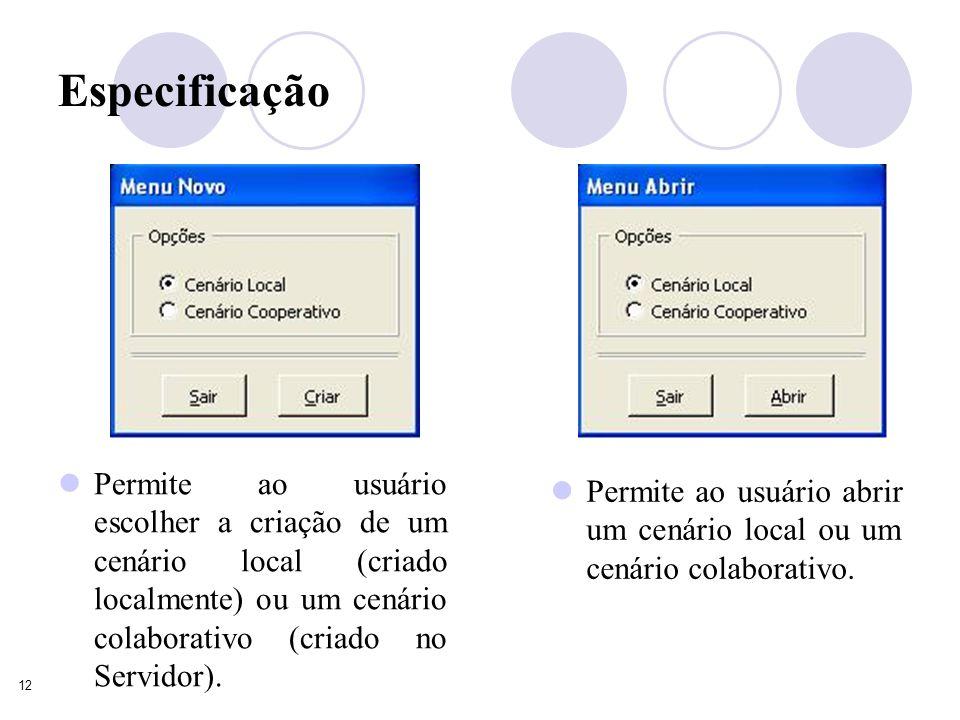 12 Especificação Permite ao usuário escolher a criação de um cenário local (criado localmente) ou um cenário colaborativo (criado no Servidor).