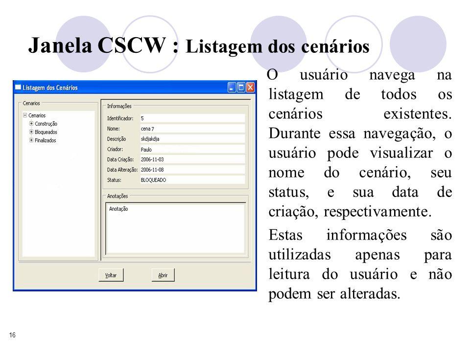 16 Janela CSCW : Listagem dos cenários O usuário navega na listagem de todos os cenários existentes.