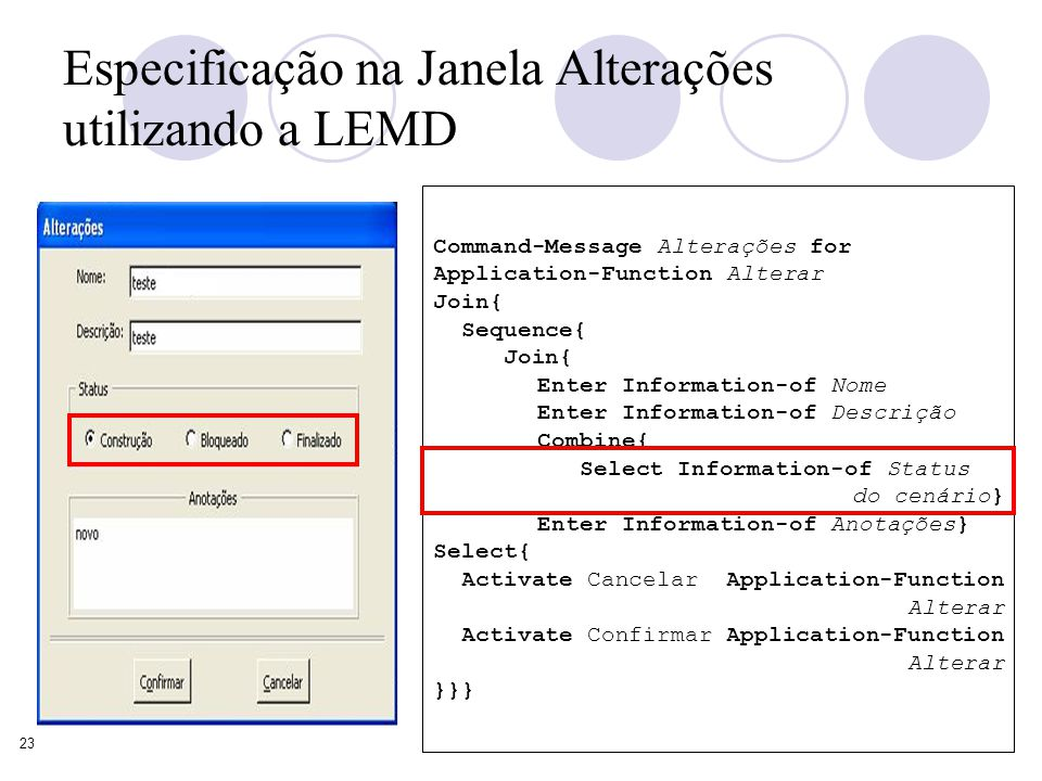 23 Especificação na Janela Alterações utilizando a LEMD Command-Message Alterações for Application-Function Alterar Join{ Sequence{ Join{ Enter Information-of Nome Enter Information-of Descrição Combine{ Select Information-of Status do cenário} Enter Information-of Anotações} Select{ Activate Cancelar Application-Function Alterar Activate Confirmar Application-Function Alterar }}}