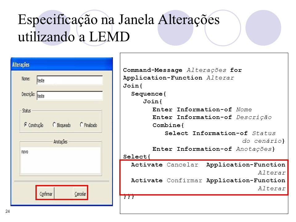 24 Especificação na Janela Alterações utilizando a LEMD Command-Message Alterações for Application-Function Alterar Join{ Sequence{ Join{ Enter Inform