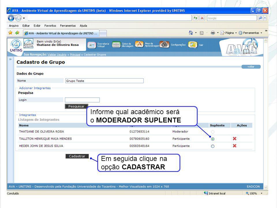 Informe qual acadêmico será o MODERADOR SUPLENTE Em seguida clique na opção CADASTRAR