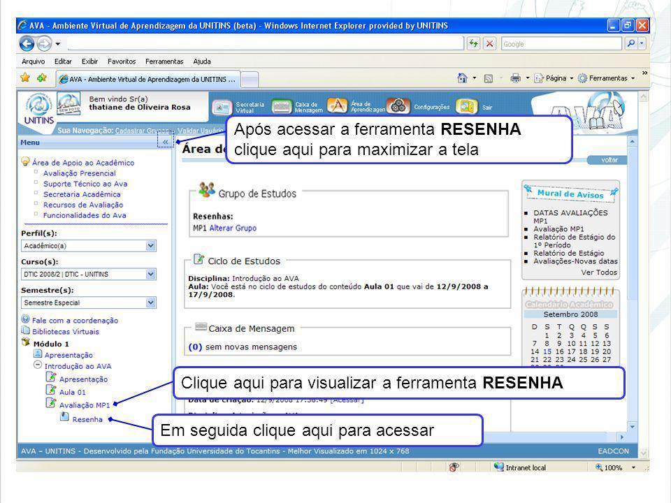 Clique aqui para visualizar a ferramenta RESENHA Em seguida clique aqui para acessar Após acessar a ferramenta RESENHA clique aqui para maximizar a te