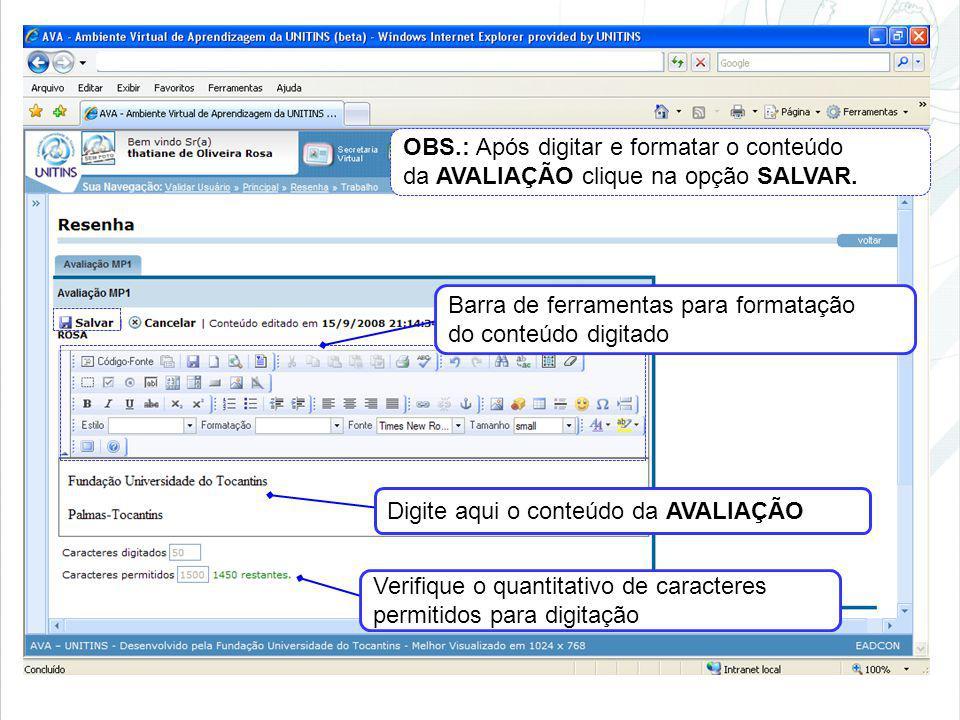 Digite aqui o conteúdo da AVALIAÇÃO Barra de ferramentas para formatação do conteúdo digitado OBS.: Após digitar e formatar o conteúdo da AVALIAÇÃO cl