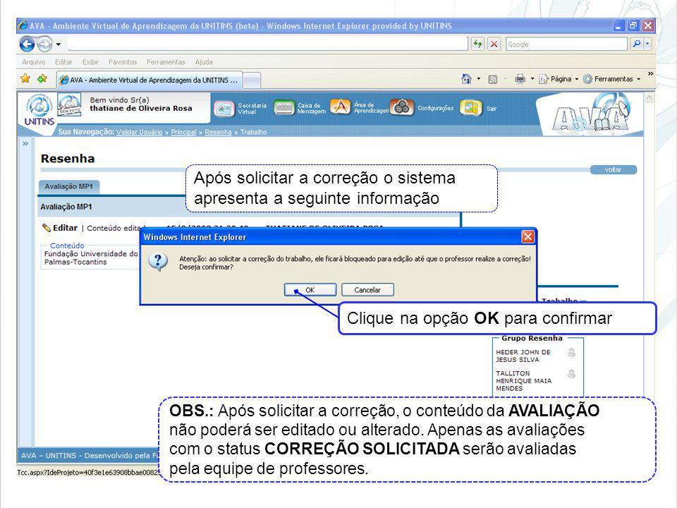 Após solicitar a correção o sistema apresenta a seguinte informação Clique na opção OK para confirmar OBS.: Após solicitar a correção, o conteúdo da A