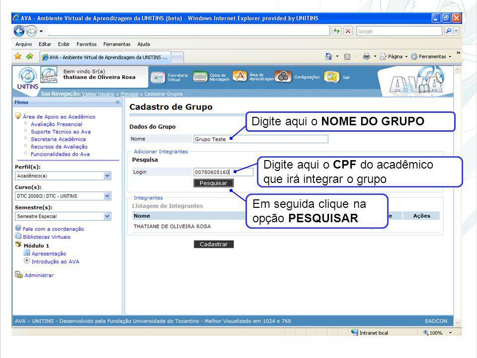 Digite aqui o CPF do acadêmico que irá integrar o grupo Em seguida clique na opção PESQUISAR Digite aqui o NOME DO GRUPO