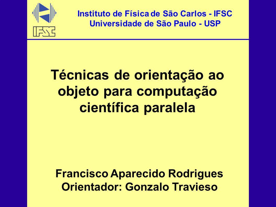 Instituto de Física de São Carlos - IFSC Universidade de São Paulo - USP Francisco Aparecido Rodrigues Orientador: Gonzalo Travieso Técnicas de orient