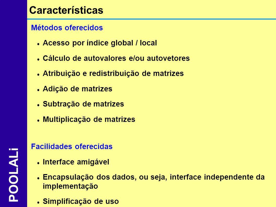 Métodos oferecidos Acesso por índice global / local Cálculo de autovalores e/ou autovetores Atribuição e redistribuição de matrizes Adição de matrizes