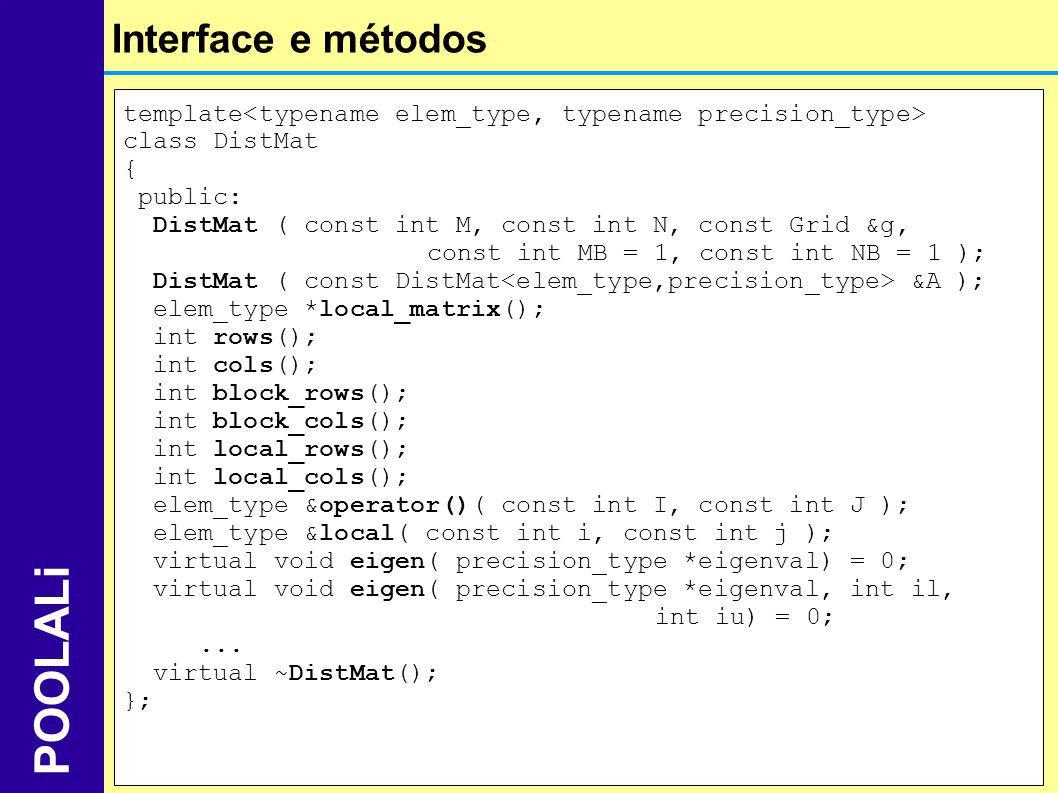 Interface e métodos POOLALi template class DistMat { public: DistMat ( const int M, const int N, const Grid &g, const int MB = 1, const int NB = 1 );