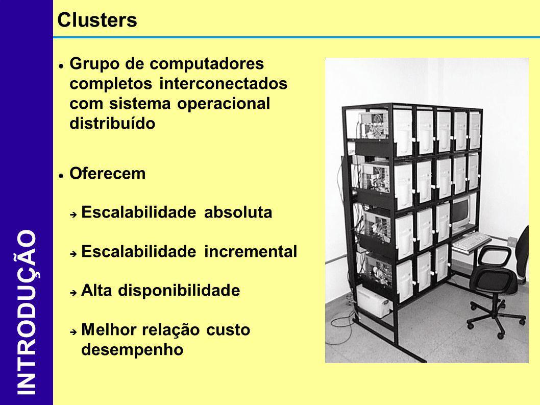 Grupo de computadores completos interconectados com sistema operacional distribuído Oferecem Escalabilidade absoluta Escalabilidade incremental Alta d
