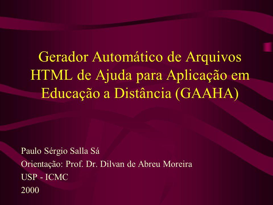 Gerador Automático de Arquivos HTML de Ajuda para Aplicação em Educação a Distância (GAAHA) Paulo Sérgio Salla Sá Orientação: Prof. Dr. Dilvan de Abre