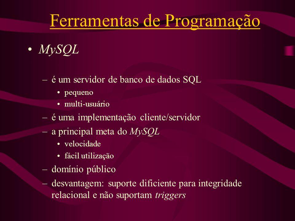 Ferramentas de Programação MySQL –é um servidor de banco de dados SQL pequeno multi-usuário –é uma implementação cliente/servidor –a principal meta do