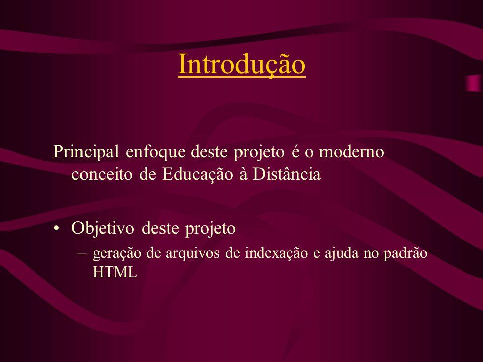 Introdução Principal enfoque deste projeto é o moderno conceito de Educação à Distância Objetivo deste projeto –geração de arquivos de indexação e aju