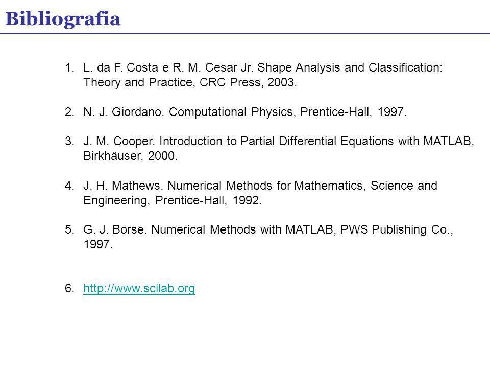 Bibliografia 1.L. da F. Costa e R. M. Cesar Jr. Shape Analysis and Classification: Theory and Practice, CRC Press, 2003. 2.N. J. Giordano. Computation