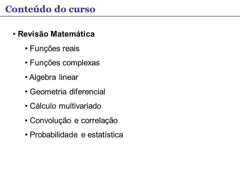 Conteúdo do curso Revisão Matemática Funções reais Funções complexas Algebra linear Geometria diferencial Cálculo multivariado Convolução e correlação