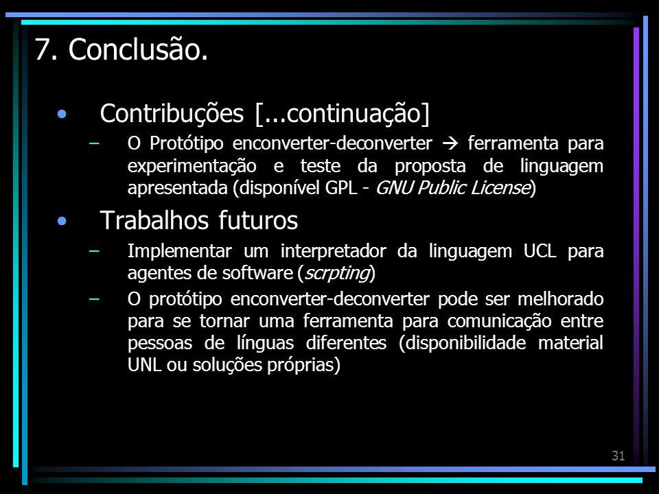 31 7. Conclusão. Contribuções [...continuação] –O Protótipo enconverter-deconverter ferramenta para experimentação e teste da proposta de linguagem ap