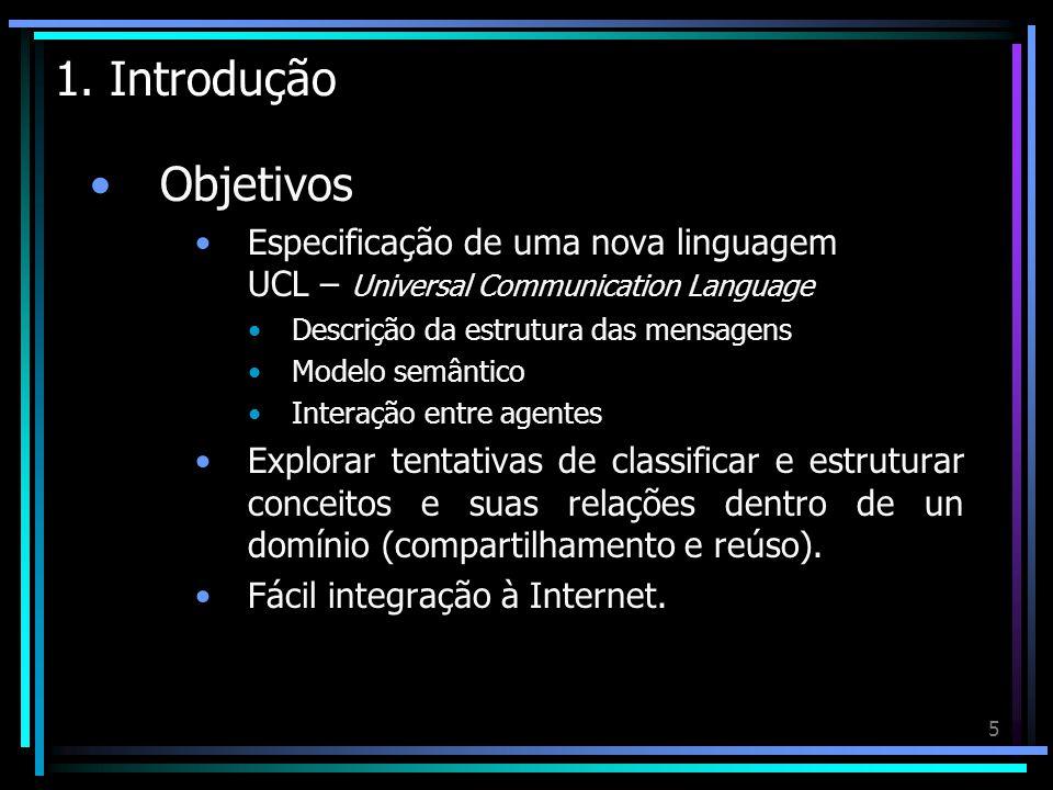 5 1. Introdução Objetivos Especificação de uma nova linguagem UCL – Universal Communication Language Descrição da estrutura das mensagens Modelo semân