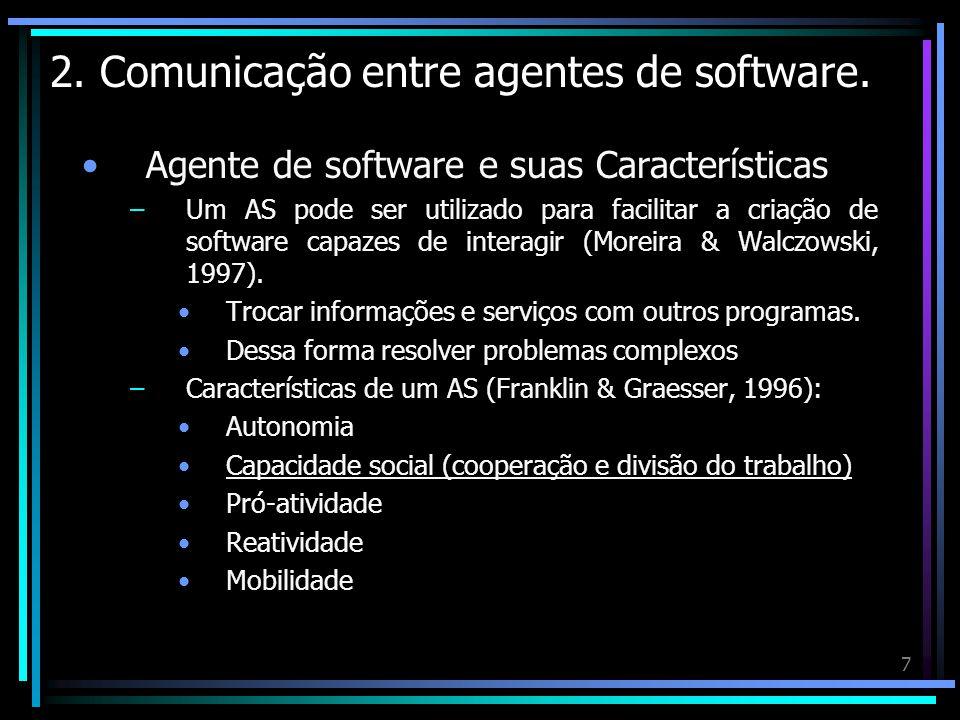 7 2. Comunicação entre agentes de software. Agente de software e suas Características –Um AS pode ser utilizado para facilitar a criação de software c