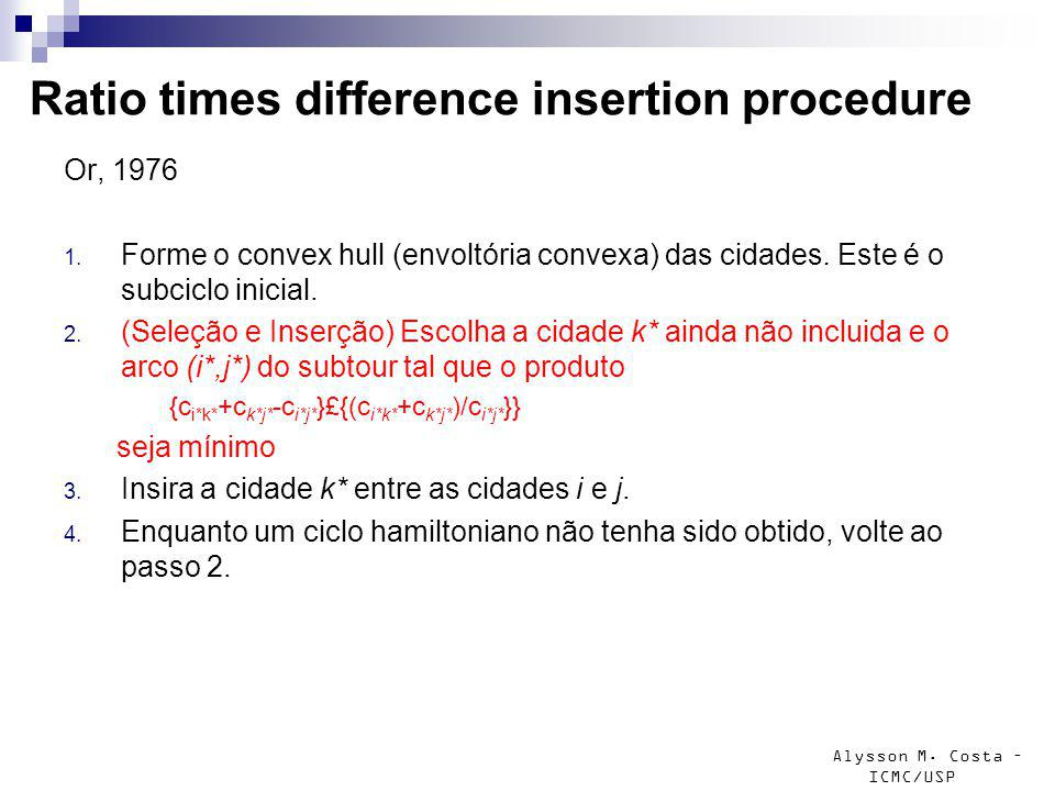 Alysson M.Costa – ICMC/USP Ratio times difference insertion procedure Or, 1976 1.