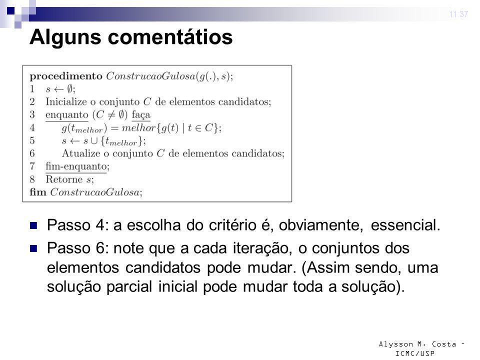 Alysson M. Costa – ICMC/USP Alguns comentátios Passo 4: a escolha do critério é, obviamente, essencial. Passo 6: note que a cada iteração, o conjuntos