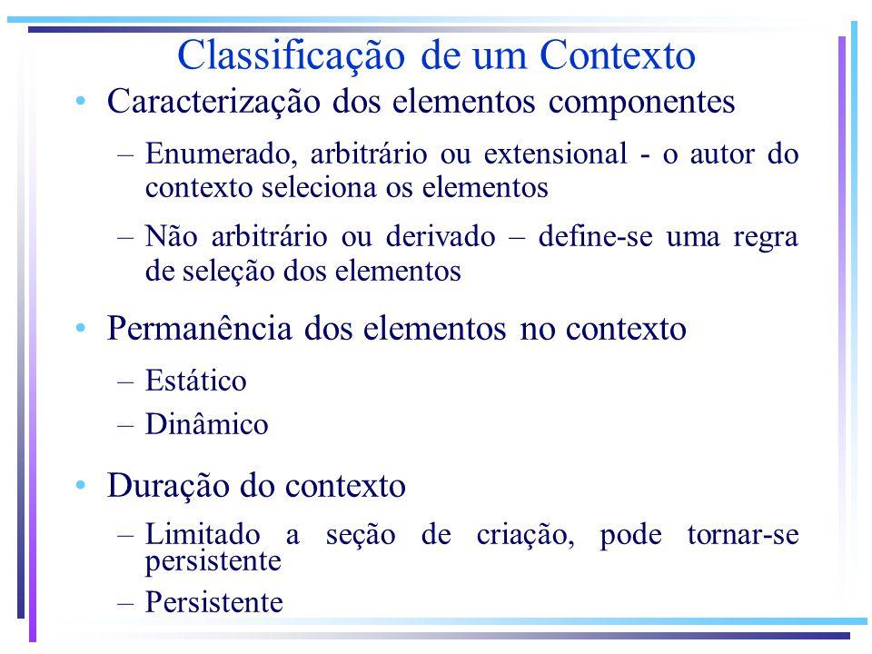 Classificação de um Contexto Caracterização dos elementos componentes –Enumerado, arbitrário ou extensional - o autor do contexto seleciona os element