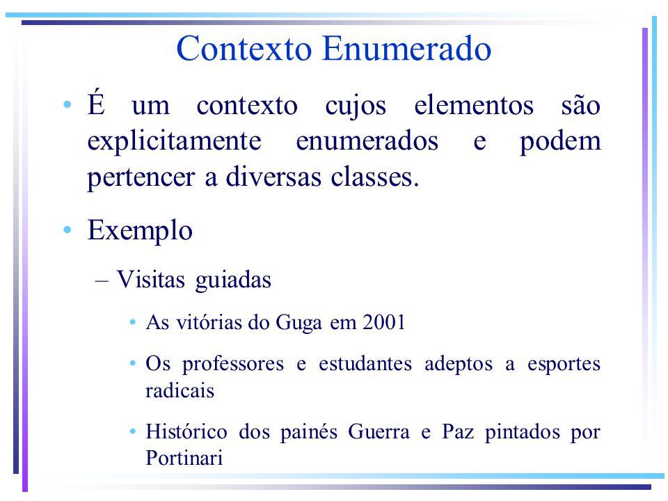 Contexto Enumerado É um contexto cujos elementos são explicitamente enumerados e podem pertencer a diversas classes. Exemplo –Visitas guiadas As vitór