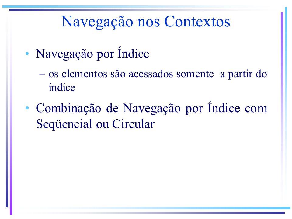 Navegação por Índice –os elementos são acessados somente a partir do índice Combinação de Navegação por Índice com Seqüencial ou Circular Navegação no