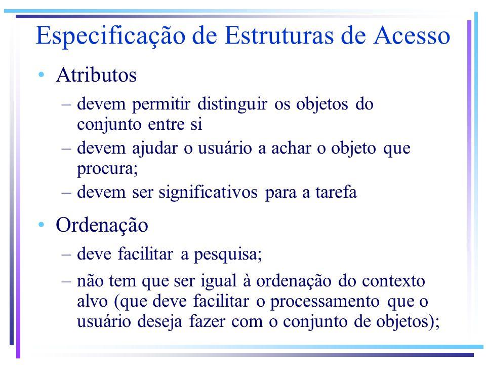 Especificação de Estruturas de Acesso Atributos –devem permitir distinguir os objetos do conjunto entre si –devem ajudar o usuário a achar o objeto qu