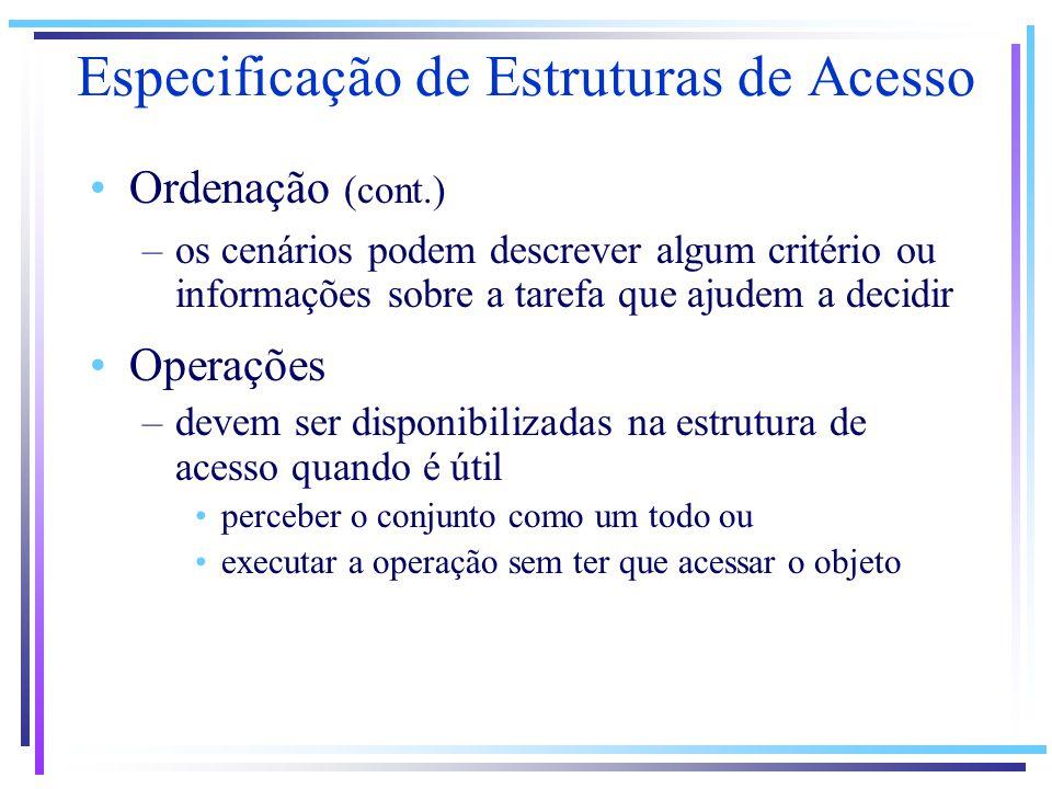 Ordenação (cont.) –os cenários podem descrever algum critério ou informações sobre a tarefa que ajudem a decidir Operações –devem ser disponibilizadas