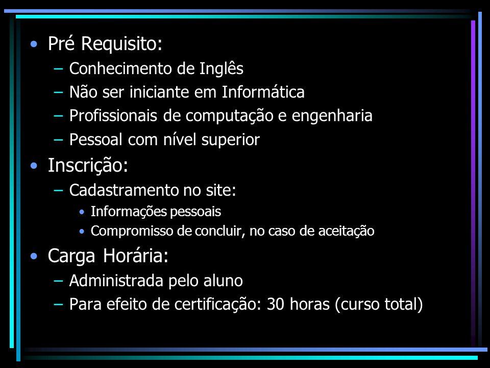 Pré Requisito: –Conhecimento de Inglês –Não ser iniciante em Informática –Profissionais de computação e engenharia –Pessoal com nível superior Inscriç