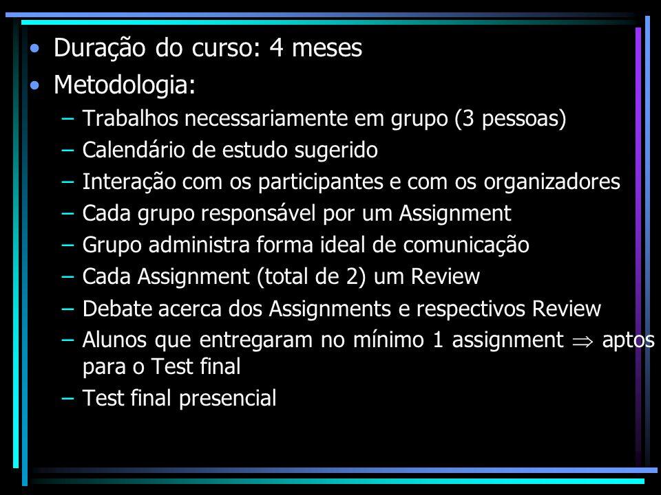 Duração do curso: 4 meses Metodologia: –Trabalhos necessariamente em grupo (3 pessoas) –Calendário de estudo sugerido –Interação com os participantes