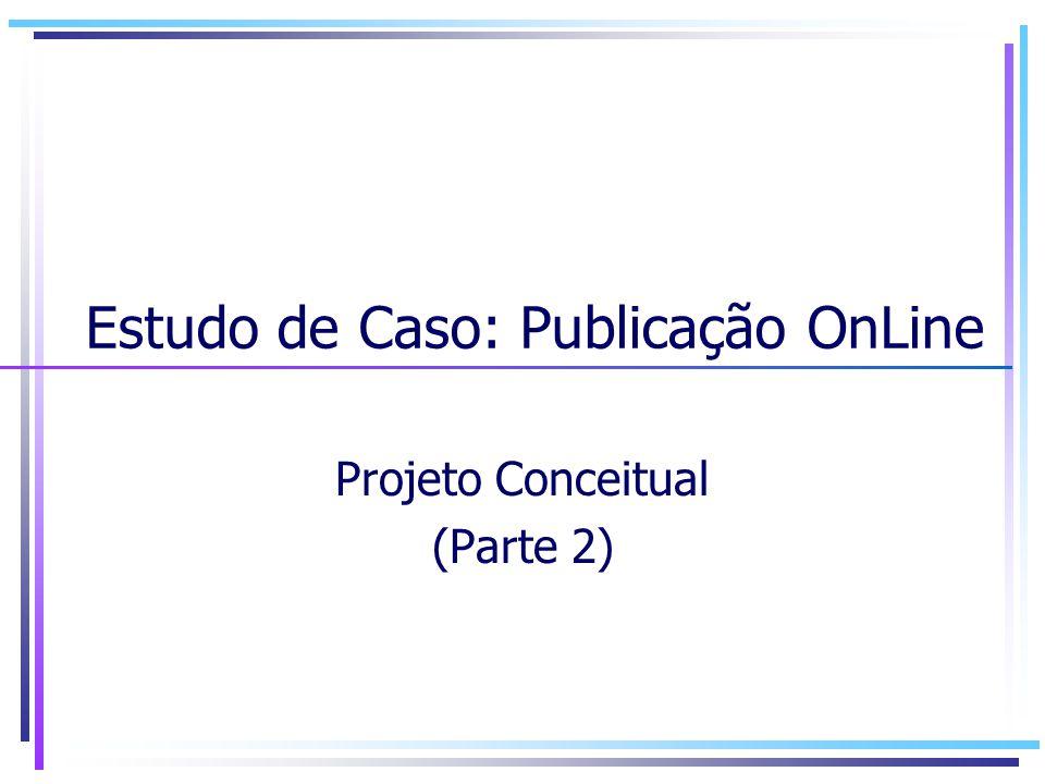 Estudo de Caso: Publicação OnLine Projeto Conceitual (Parte 2)