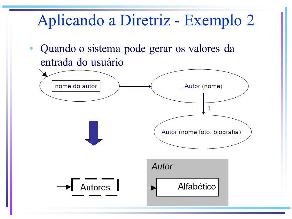 Quando o sistema pode gerar os valores da entrada do usuário...Autor (nome ) 1 Autor (nome,foto, biografia ) nome do autor Aplicando a Diretriz - Exemplo 2