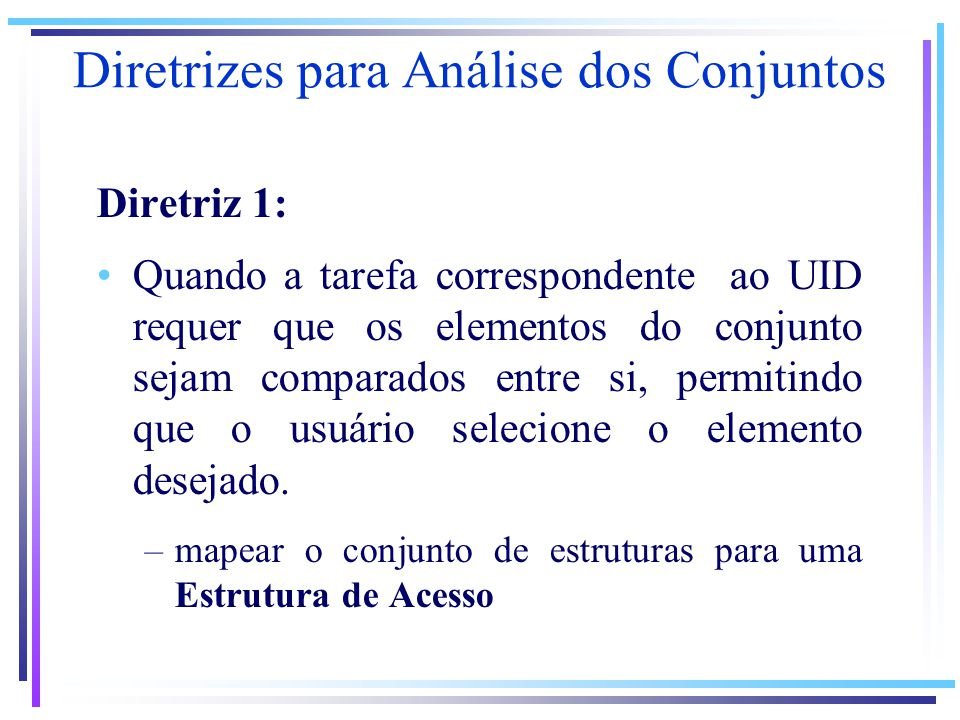 Diretrizes para Análise dos Conjuntos Diretriz 1: Quando a tarefa correspondente ao UID requer que os elementos do conjunto sejam comparados entre si, permitindo que o usuário selecione o elemento desejado.