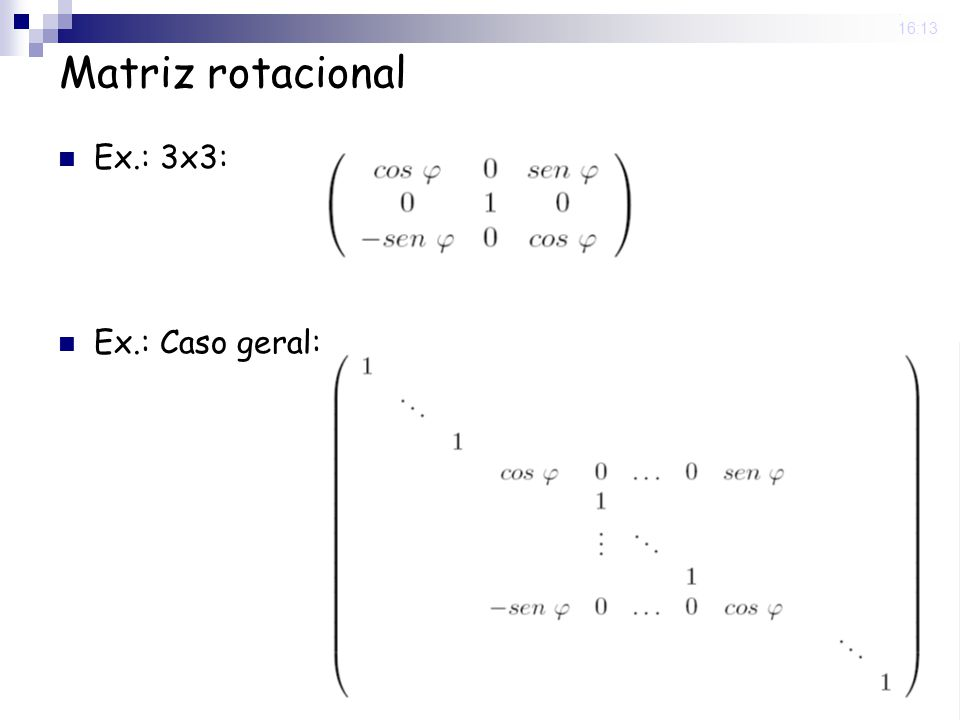 25 Nov 2008. 16:13 Matriz rotacional Ex.: 3x3: Ex.: Caso geral: